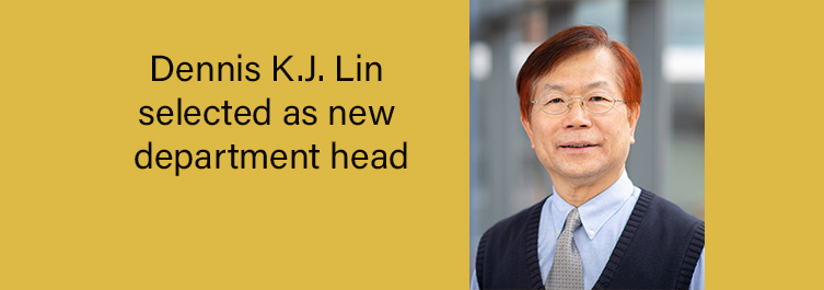 Dennis K.J. Lin selected as new department head